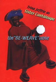Un'Be-Weave'able, DVD   -              By: Sister Canataloupe
