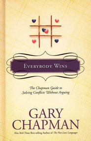 Everybody Wins: The Chapman Guide to Solving Conflicts without Arguing  -     By: Gary Chapman