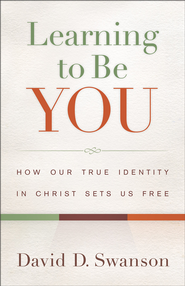 Learning to Be You: How Our True Identity in Christ Sets Us Free - eBook  -     By: David D. Swanson