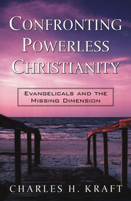 Confronting Powerless Christianity: Evangelicals and the Missing Dimension - eBook  -     By: Charles H. Kraft