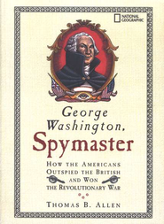 George Washington, Spymaster: How the Americans Outspied the British and Won the Revolutionary War  -     By: Thomas B. Allen