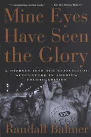 Mine Eyes Have Seen the Glory: A Journey into the Evangelical Subculture in America, 4th Edition  -              By: Randall Balmer