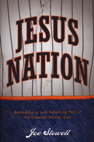 Jesus Nation: The Greatest Game of All . . . and Your Part in It  -              By: Joe Stowell