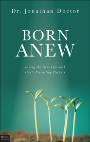 Born Anew: Living the New Life With God's Prevailing Purpose - eBook  -     By: Jonathan Doctor