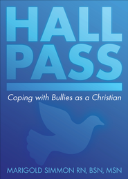 Hall Pass: Coping with Bullies as a Christian - eBook  -     By: Marigold Simmon