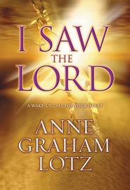 I Saw the Lord: A Wake-Up Call for Your Heart - eBook  -     By: Anne Graham Lotz