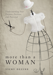More than a Woman: Understanding Your Purpose, Position, & Potential - eBook  -     By: Vicky Dezine