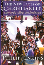 The New Faces of Christianity: Believing the Bible in the Global South  -     By: Philip Jenkins