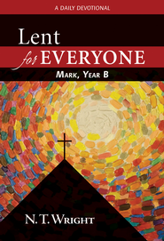 Lent for Everyone: Mark, Year B: A Daily Devotional - eBook  -     By: N.T. Wright