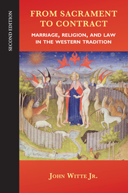 From Sacrament to Contract, Second Edition: Marriage, Religion, and Law in the Western Tradition - eBook  -     By: John Witte Jr.