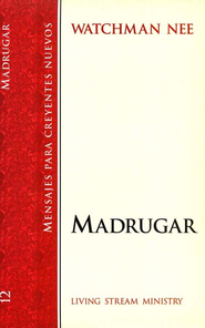 Mensajes para Nuevos Creyentes #12: Madrugar  (New Believer's Series #12: Early Rising)  -     By: Watchman Nee