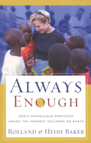 Always Enough: God's Miraculous Provision among the Poorest Children on Earth - eBook  -     By: Rolland Baker, Heidi Baker