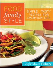 Food Family Style: Simple and Tasty Recipes for Everyday Life - eBook  -     By: Leigh Oliver Vickery