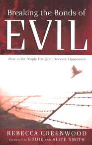 Breaking the Bonds of Evil: How to Set People Free from Demonic Oppression - eBook  -     By: Rebecca Greenwood