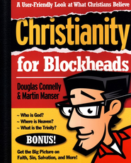 Christianity for Blockheads: A User-Friendly Look at What Christians Believe - eBook  -     By: Douglas Connelly, Martin H. Manser
