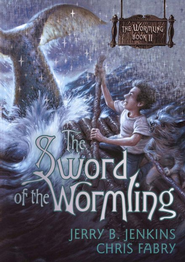 The Wormling Series #2: The Sword of the Wormling   -     By: Chris Fabry, Jerry B. Jenkins
