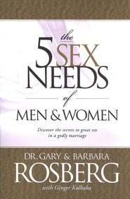 The 5 Sex Needs of Men & Women: Discover the Secrets of Great Sex in a Godly Marriage  -     By: Dr. Gary Rosberg, Barbara Rosberg, Ginger Kolbaba