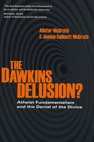 The Dawkins Delusion?: Atheist Fundamentalism and the Denial of the Divine - eBook  -     By: Alister McGrath, Joanna Collicutt McGrath
