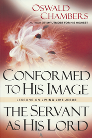 Conformed to His Image/The Servant As His Lord, 2 Volumes in 1  -     By: Oswald Chambers