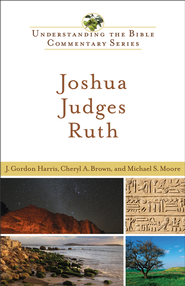 Joshua, Judges, Ruth - eBook  -     By: J. Gordon Harris, Cheryl A. Brown, Michael S. Moore