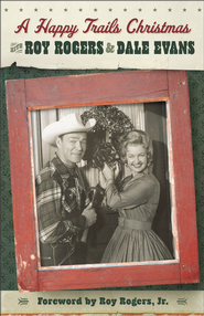 Happy Trails Christmas, A - eBook  -     By: Roy Rogers, Dale Evans