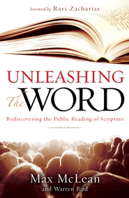Unleashing the Word: Rediscovering the Public Reading of Scripture - eBook  -     By: Max McLean, Warren Bird