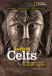 National Geographic Investigates: Ancient Celts: Archaeology Unlocks the Secrets of the Celts' Past  -     By: Jen Green