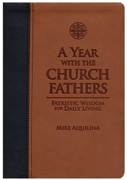 A Year With the Church Fathers: Patristic Wisdom for Daily Living    -     By: Mike Aquilina