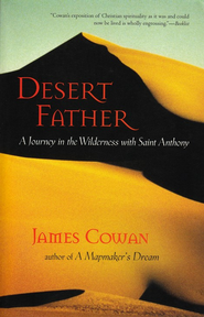 Desert Father: A Journey in the Wilderness with Saint Anthony  -     By: James Cowan