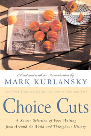 Choice Cuts: A Savory Selection of Food Writing from Around the World and Throughout History - eBook  -     By: Mark Kurlansky