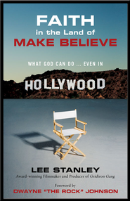Faith in the Land of Make Believe: What God Can Do...Even In Hollywood - eBook  -     By: Lee Stanley