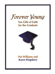 Forever Young: Ten Gifts for the Graduate  -     By: Karen Kingsbury, Pat Williams