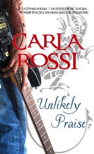 Unlikely Praise - eBook  -     By: Carla Rossi