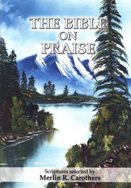 Bible on Praise - The   -     By: Merlin R. Carothers