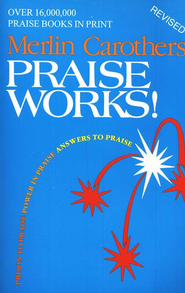 Praise Works  -     By: Merlin Carothers