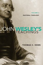 John Wesley's Teachings, Volume 3: Pastoral Theology  - eBook  -     By: Thomas C. Oden