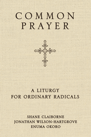 Common Prayer: A Liturgy for Ordinary Radicals - eBook  -     By: Shane Claiborne, Jonathan Wilson-Hartgrove
