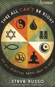 They All Can't Be Right: Do All Spiritual Paths  Lead to God?  -     By: Steve Russo