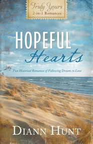 Hopeful Hearts: Truly Yours 2-in-1 Romances - Two Historical Romances of Following Dreams to Love - eBook  -     By: Diann Hunt