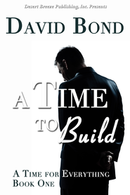 A Time for Everything Book One: A Time to Build - eBook  -     By: David Bond