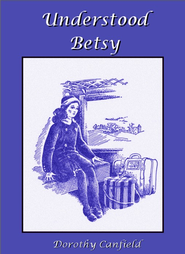 Understood Betsy - eBook  -     By: Dorothy Canfield     Illustrated By: Ada C. Williamson