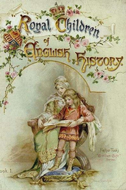 Royal Children Of English History - eBook  -     By: Edith Nesbit     Illustrated By: M. Bowley