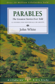 Parables, The Greatest Stories Ever Told LifeGuide Topical Bible Studies  -     By: John White