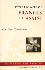 Little Flowers of Francis of Assisi: A New Translation  -     By: Robert H. Hopcke