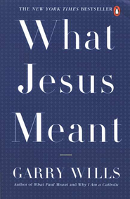 What Jesus Meant   -     By: Garry Wills