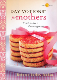 Day-votions for Mothers: Heart to Heart Encouragement - eBook  -     By: Rebecca Barlow Jordan