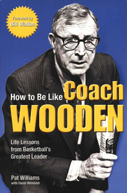 How to be Like Coach Wooden: Life Lessons from Basketball's Greatest Leader  -     By: Pat Williams, David Wimbish