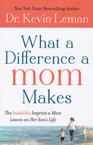 What a Difference a Mom Makes: The Indelible Imprint a Mom Leaves on Her Son's Life - eBook  -     By: Dr. Kevin Leman