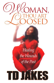Woman Thou Art Loosed!  -     By: T.D. Jakes