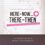 Here and Now...There and Then Listening Guide: A Lecture Series on Revelation  -     By: Beth Moore